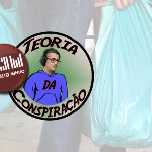 """""""Sacas de plástico… Uma das coisas que o ser humano mais gosta de guardar mas que não traz felicidade"""" – Teoria da Conspiração (Ep. 09)"""
