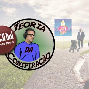 OUVE AQUI: António Costa e as calças de ganga, a mudança da hora e espaço reservado para carrinhos de bebé no Bate Forte – Teoria da Conspiração (Ep. 22)