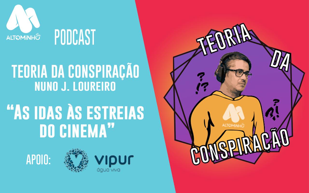 As idas às estreias de cinema | Teoria da Conspiração (Ep. 40)