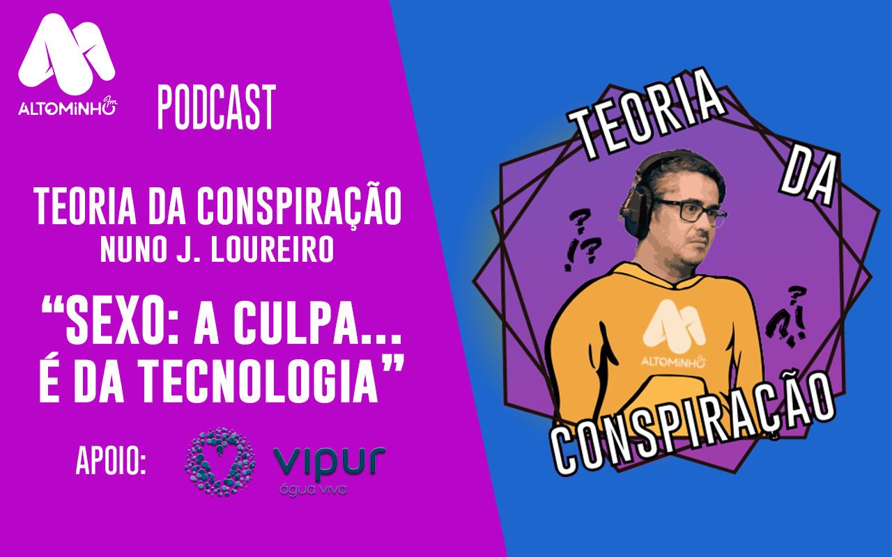 SEXO: A culpa é … da tecnologia! | Teoria da Conspiração (Ep. 49)