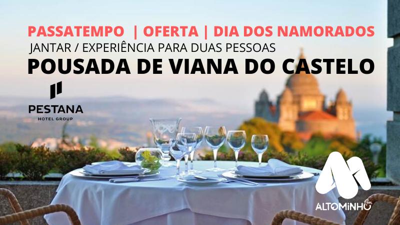 """PASSATEMPO: Ganha um jantar/experiência """"Dia dos Namorados"""" na Pousada de Viana do Castelo"""